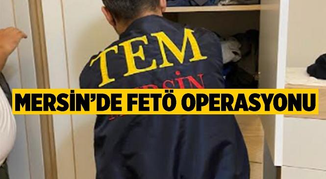 Mersin'de FETÖ/PDY Operasyonu! 3 İlçede Baskınlar Yapıldı, Gözaltına Alınanlar Var