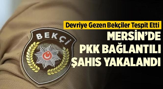 Mersin'de Devriye Gezen Bekçilerin Dikkati Sayesinde PKK/YPG İrtibatlısı Zanlı Yakalandı