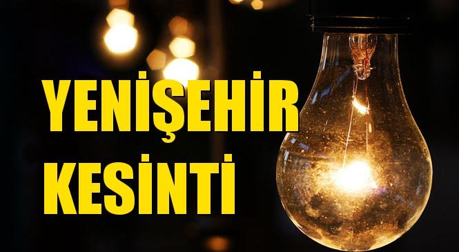 Yenişehir Elektrik Kesintisi 14 Ekim Perşembe