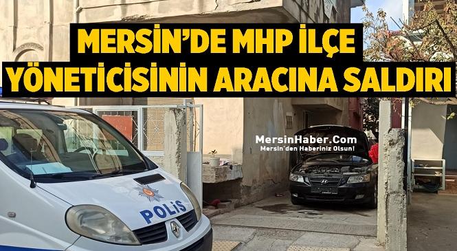 Milliyetçi Hareket Partisi Tarsus İlçe Teşkilat Sekreteri Zeki Avşar'ın Park Halindeki Aracına Silahlı Saldırı