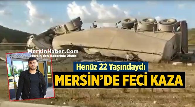 Mersin'in Gülnar İlçesinde Feci Kaza! Silobas Olarak Tabir Edilen Beton Taşıma Tırının Sürücüsü Hayatını Kaybetti