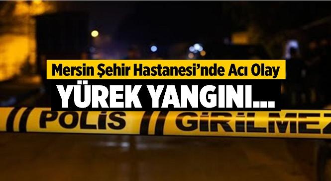 Mersin Şehir Hastanesi'nde Herkesi Üzen Olay! 10.Kattan Kendini Boşluğa Bırakan Genç Hayatını Kaybetti