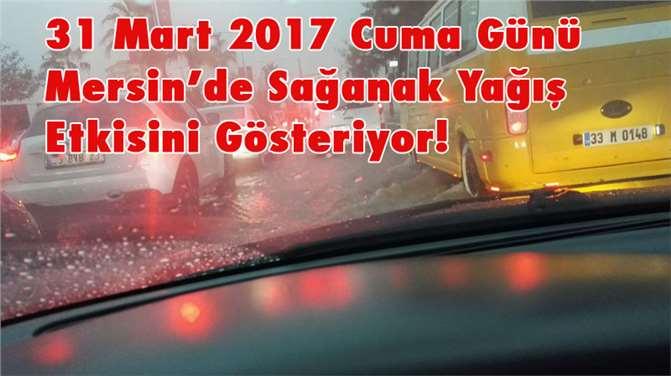 31 Mart 2017 Cuma Günü Mersin'de Sağanak Yağış Etkisini Gösteriyor!
