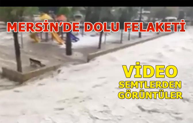 Mersin'de Bugün, Mersin Dolu Yağışı Görüntüleri, Mahalle Mahalle Anlık Görüntüler!