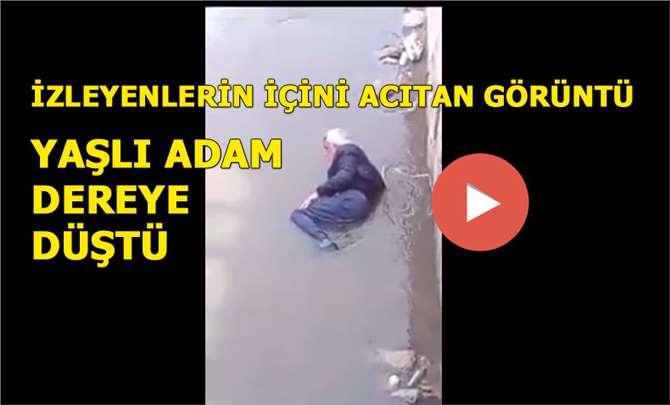 Mersin'de Dereye Düşen Yaşlı Adamın İçler Acısı Hali