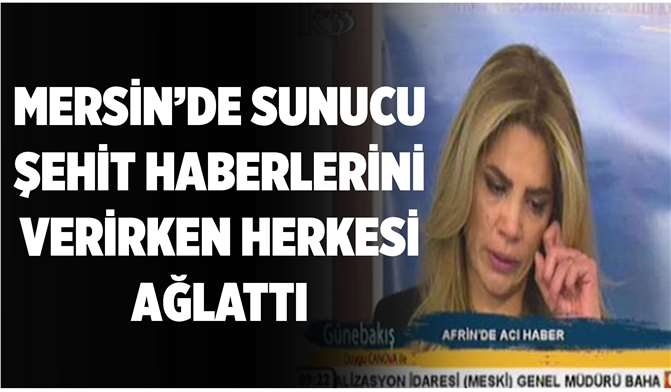 Mersin'de Sunucu Şehit Haberlerini Verirken Herkesi Ağlattı