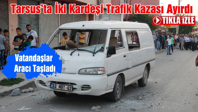 Tarsus'ta İki Kardeşi Trafik Kazası Ayırdı