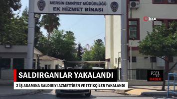 Mersin'de İş Adamlarına Silahlı Saldırı