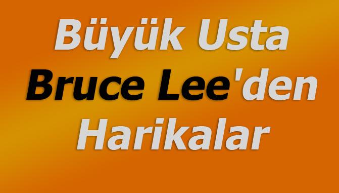 Büyük Usta Bruce Lee'den Harikalar