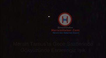 Mersin Tarsus'ta Gece Saatlerinde, Görenler Tarafından Gök Yüzünde Tanımlanamayan Işık Görüldü