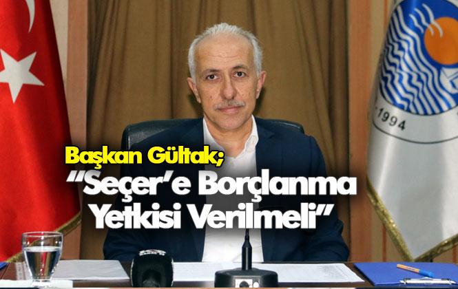 Akdeniz Belediye Başkanı Gültak: Seçer'e Borçlanma Yetkisi Verilmeli