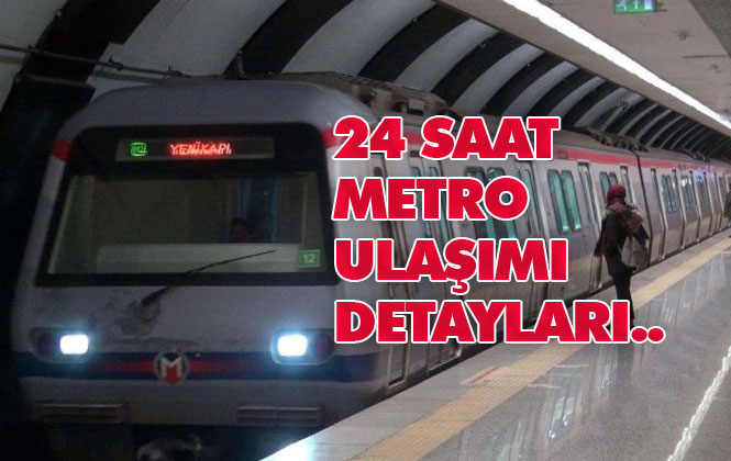 Canlı Yayın: 24 Saat Metro Ulaşımının Detayları Paylaşılıyor