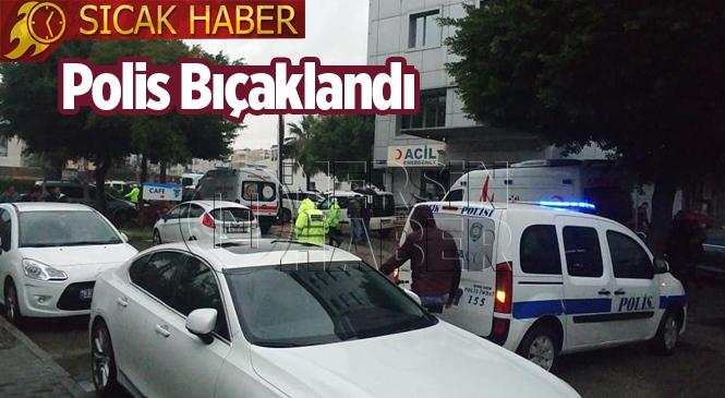 Mersin'in Yenişehir ilçesinde bir polis memuru bıçaklanarak ağır yaralandı.