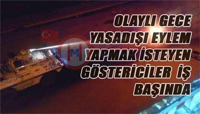 Mersin Tarsus'ta Olaylı Gece, Yasa Dışı Eylem Yapmak İsteyenler İş Başında