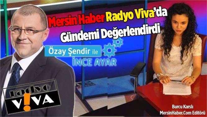 Mersin Haber Radyo Viva'da Gündemi Değerlendirdi