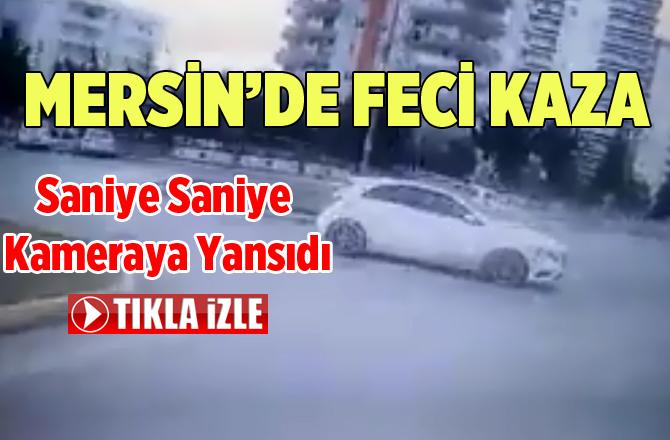 Mersin'de Kaza Anı Saniye Saniye Kameraya Yansıdı