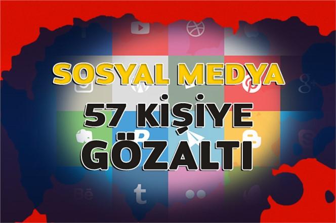 Sosyal Medya Paylaşımından Dolayı 57 Kişi Gözaltına Alındı