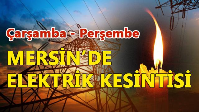 Çarşamba ve Perşembe Günü Mersin'de Elektrik Kesintisi Yapılacak Yerler