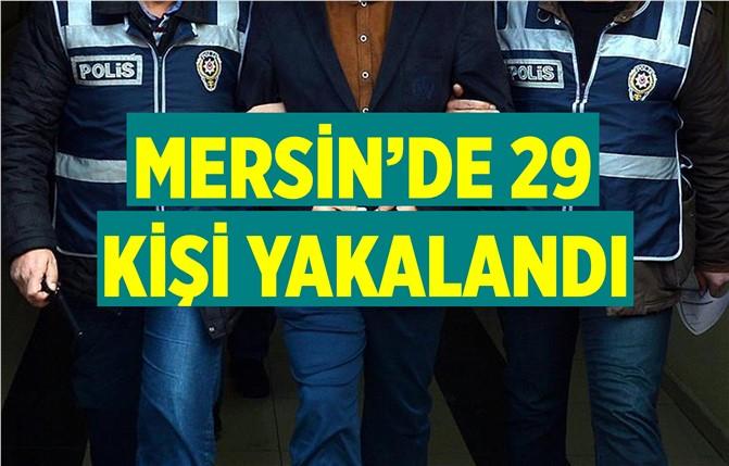 Mersin'de 29 Kişi Yakalandı