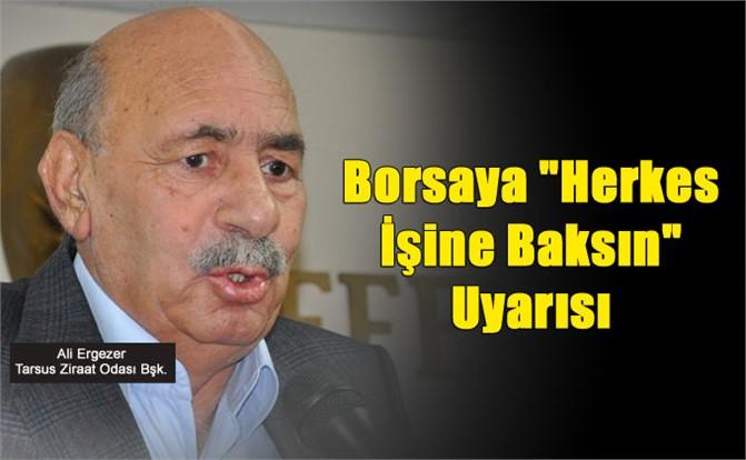 """Başkan Ergezer'den, Tarsus Ticaret Borsası'na """"Herkes İşine Baksın"""" Uyarısı"""