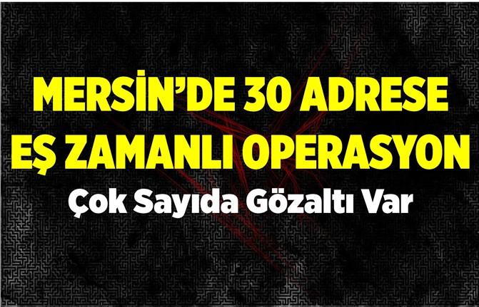 Mersin'de Büyük Operasyon