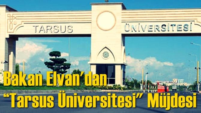 """Bakan Elvan'dan """"Tarsus Üniversitesi"""" Müjdesi"""