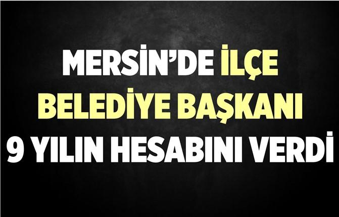 Mersin'in İlçe Belediye Başkanı 9 Yılını Anlattı