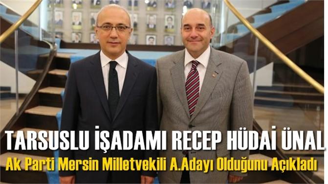 Tarsuslu İşadamı Ak Parti Mersin Milletvekili Aday Adayı Oldu. Recep Hüdai Ünal