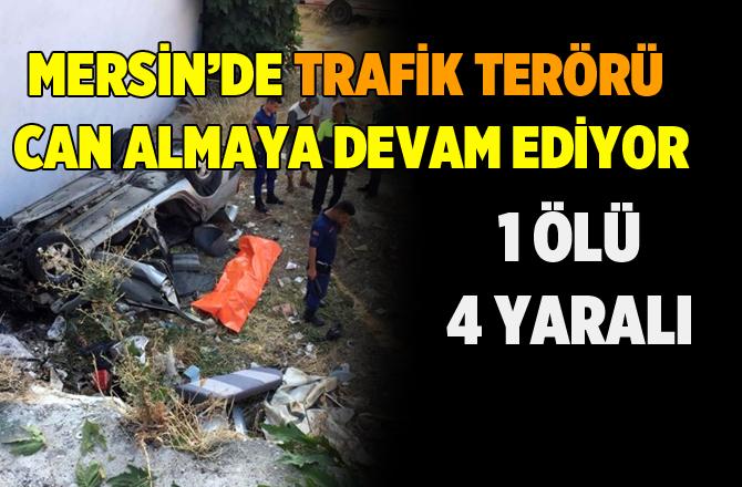 Mersin'de Feci Kaza 1 Ölü 4 Yaralı