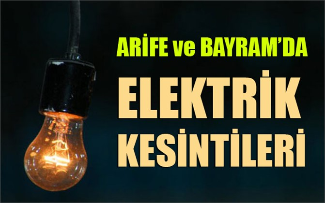 Arife ve Bayram Boyuca Elektrik Kesintisi Yapılacak Yerler, Mersin Elektrik Kesintisi