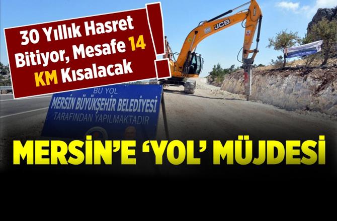 Mersin'de 30 Yıllık 'Yol' Hasreti Bitiyor