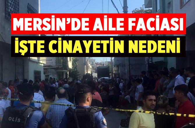 Mersin'deki Cinayetin Altında Aile Faciası Çıktı