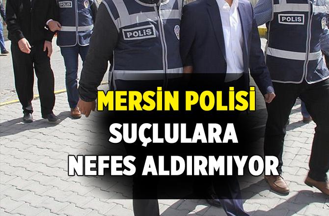 Mersin Polisi Suçluların Korkulu Rüyası Olmaya Devam Edyor