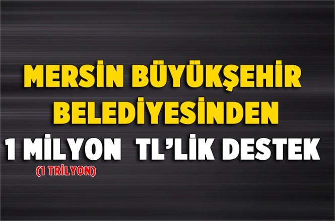 Mersin Büyükşehir Belediyesinden 1 Milyon TL'lik Destek