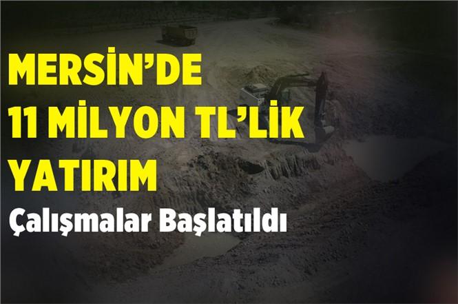 Mersin'de 11 Milyonluk Yatırım! Çalışmalar Başladı