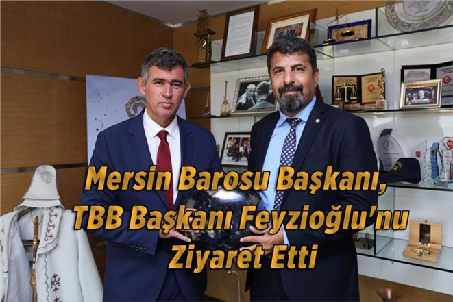 Mersin Baro Başkanı Yeşilboğaz, TBB Başkanı Feyzioğlu'nu Ziyaret Etti