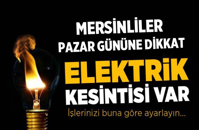 Mersinliler Dikkat! Pazar Günü Elektrikler Gün Boyu Kesilecek