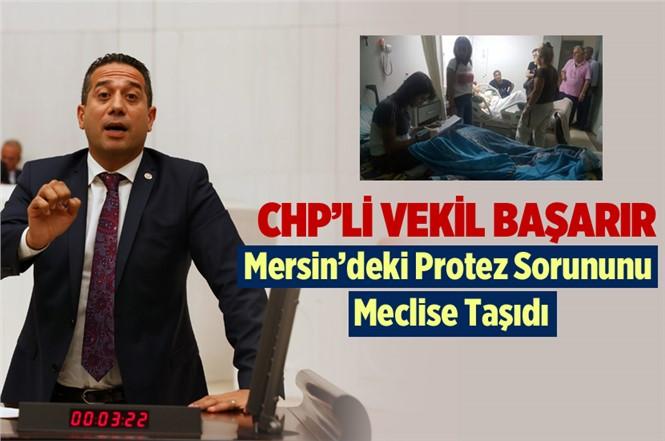 CHP'li Ali Mahir Başarır, Mersin'de Hastanede ki Protez Sorunun Meclise Taşıdı
