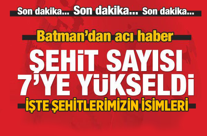 Batman'dan acı haber! Şehit sayısı 7'ye yükseldi