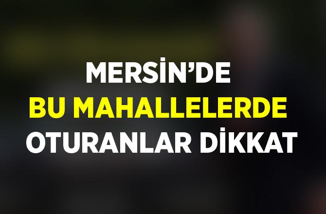 Mersin Tarsus'ta 3 Mahallede Oturanlar Dikkat!