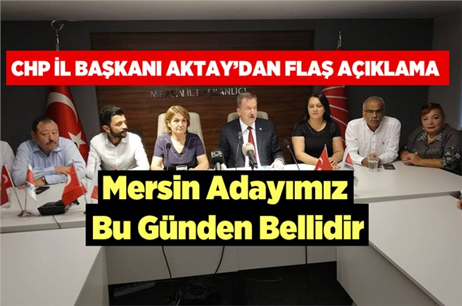 CHP Mersin İl Başkanı Adil Aktay'dan Flaş Açıklamlar