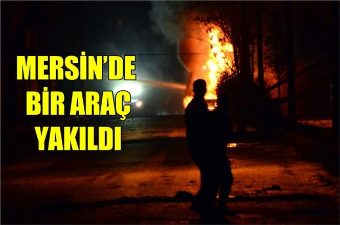 Mersin'de Bir Araç Yakıldı