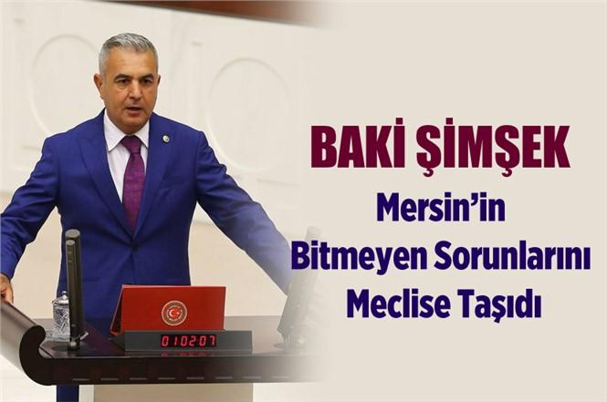 MHP'li Baki Şimşek Mersin'in Bitmeyen Sorunlarını Meclise Taşıdı