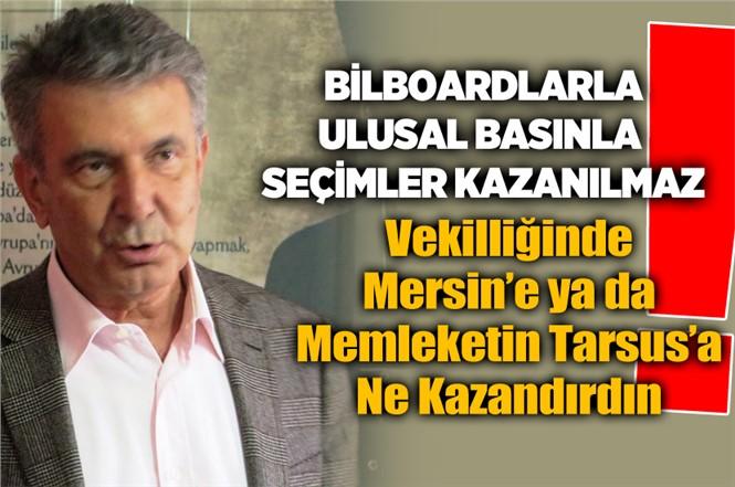 Milletvekilliğinde Mersin'e Faydası Olmayan Serdal Kuyucuoğlu'nun, Başkanlığı da Mersin'e Bir Şey Veremez