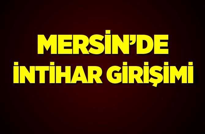 Mersin Tarsus'ta 20 Yaşındaki Genç İntihar Girişiminde Bulundu, Tarsus'ta İntihar Olayı