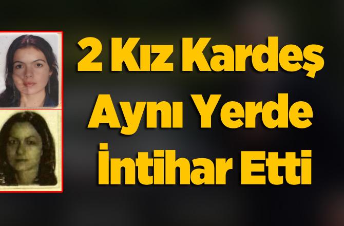 Adana'da 2 Kız Kardeş Aynı Bölgede Aynı Gün İntihar Etti