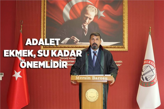 """Mersin Baro Başkanı Av. Bilgin Yeşilboğaz, """"Adalet Ekmek, Su Kadar Önemlidir"""""""
