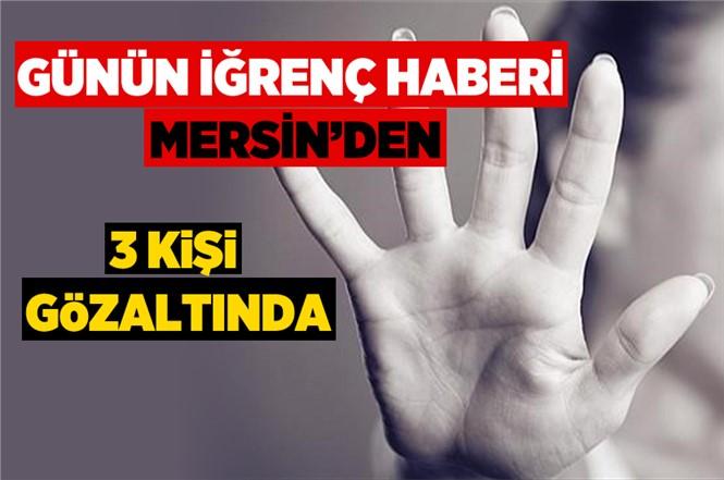 Mersin Tarsus İlçesinde 3 Kişi Cinsel İstismardan İddiasıyla Gözaltına Alındı