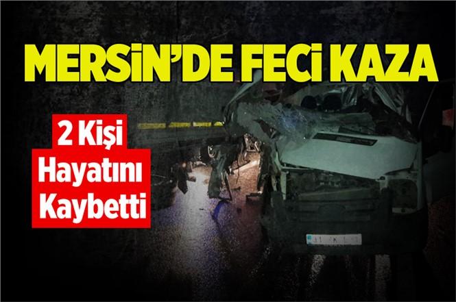 Mersin Damlama'da ki Kazada Osman Elmaser ve Bir Kişi Hayatını Kaybetti