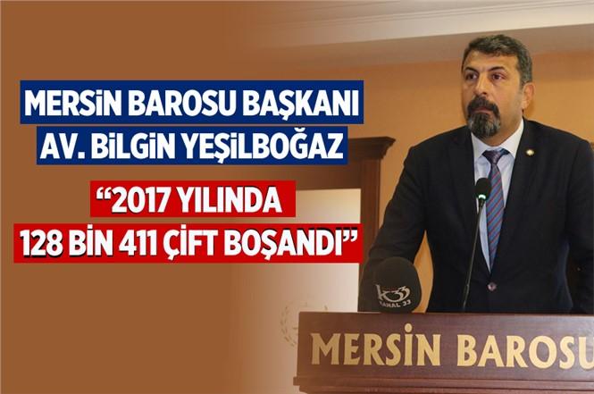 """Mersin Baro Başkanı Av. Bilgin Yeşilboğaz: """"2017'de 128 Bin 411 Çift Boşandı"""""""